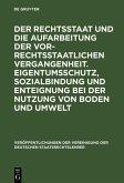 Der Rechtsstaat und die Aufarbeitung der vor-rechtsstaatlichen Vergangenheit. Eigentumsschutz, Sozialbindung und Enteignung bei der Nutzung von Boden und Umwelt (eBook, PDF)
