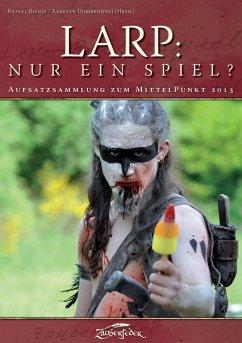 LARP: Nur ein Spiel? (eBook, ePUB) - Dickerhoff, Heinrich; Habbe, Carl David; Jentzsch, Bodo; Schlickmann, Gerke; Steinbach, Daniel; Wienert-Risse, Dennis
