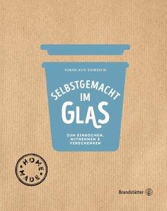 Selbstgemacht im Glas (eBook, ePUB) - Fischer, Elisabeth; Derndorfer, Eva