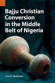 Bajju Christian Conversion in the Middle Belt of Nigeria (eBook, ePUB)