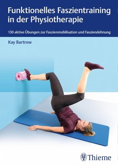 Funktionelles Faszientraining in der Physiotherapie (eBook, PDF) - Bartrow, Kay