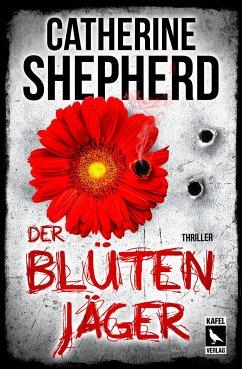 Der Blütenjäger: Thriller - Shepherd, Catherine