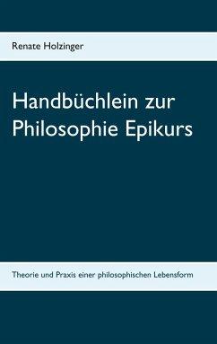 Handbüchlein zur Philosophie Epikurs - Holzinger, Renate