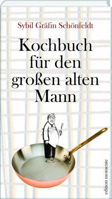 Kochbuch für den großen alten Mann - Schönfeldt, Sybil Gräfin