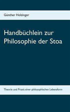 Handbüchlein zur Philosophie der Stoa - Holzinger, Günther