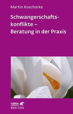 Schwangerschaftskonflikte - Beratung in der Praxis (eBook, ePUB) - Koschorke, Martin