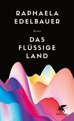 Das flüssige Land (eBook, ePUB) - Edelbauer, Raphaela