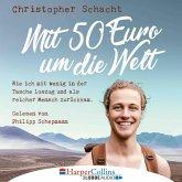 Mit 50 Euro um die Welt - Wie ich mit wenig in der Tasche loszog und als reicher Mensch zurückkam (Ungekürzt) (MP3-Download)