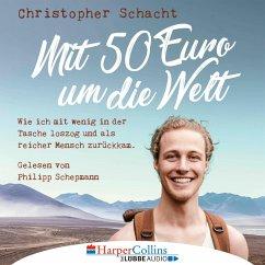 Mit 50 Euro um die Welt - Wie ich mit wenig in der Tasche loszog und als reicher Mensch zurückkam (Ungekürzt) (MP3-Download) - Schacht, Christopher