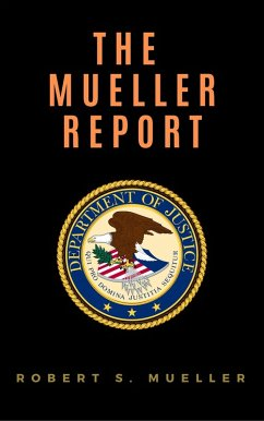 The Mueller Report: Report on the Investigation into Russian Interference in the 2016 Presidential Election (eBook, ePUB) - Mueller, Robert S.; Justice, Special Counsel's Office U. S. Department of