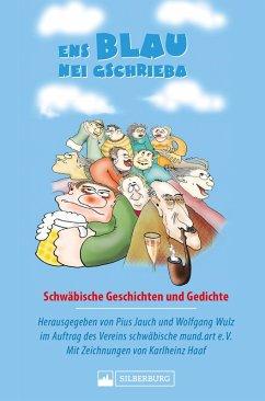 Ens Blau nei gschrieba. Schwäbische Geschichten und Gedichte (eBook, ePUB)
