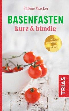 Basenfasten kurz & bündig (eBook, ePUB) - Wacker, Sabine