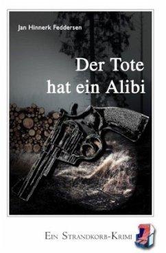 Der Tote hat ein Alibi - Feddersen, Jan Hinnerk
