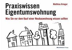 Praxiswissen Eigentumswohnung - Krieger, Matthias