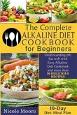 THE COMPLETE ALKALINE DIET COOKBOOKS FOR BEGINNERS Understand pH, Eat Well with Simple Alkaline Diet Cookbook and more than 50 DELICIOUS RECIPES.10 Day Meal Plan (eBook, ePUB)