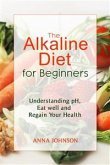 The Alkaline Diet for Beginners: Understand pH, Eat Well, and Regain Your Health (eBook, ePUB)