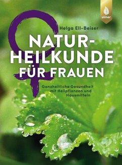 Naturheilkunde für Frauen (eBook, PDF) - Ell-Beiser, Helga