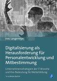 Digitalisierung als Herausforderung für Personalentwicklung und Mitbestimmung (eBook, PDF)