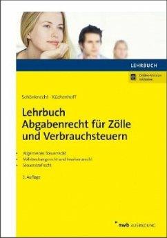 Lehrbuch Abgabenrecht für Zölle und Verbrauchsteuern - Schönknecht, Michael;Küchenhoff, Benjamin