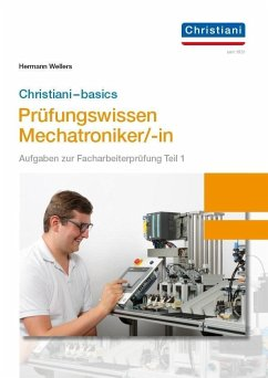 Christiani-basics-Prüfungswissen Mechatroniker/-in - Wellers, Hermann