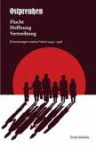 Ostpreußen - Flucht, Hoffnung, Vertreibung