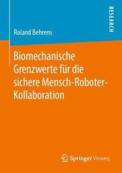 Biomechanische Grenzwerte für die sichere Mensch-Roboter-Kollaboration - Behrens, Roland
