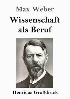 Wissenschaft als Beruf (Großdruck) - Weber, Max
