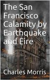 The San Francisco Calamity by Earthquake and Fire (eBook, PDF)