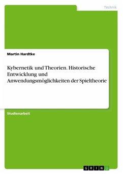 Kybernetik und Theorien. Historische Entwicklung und Anwendungsmöglichkeiten der Spieltheorie