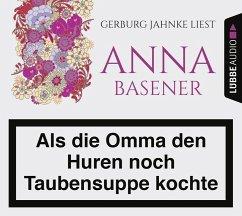 Als die Omma den Huren noch Taubensuppe kochte, 6 Audio-CDs (Mängelexemplar) - Basener, Anna