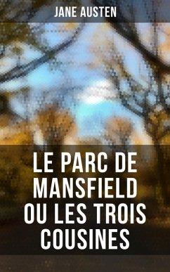Le Parc de Mansfield ou Les Trois Cousines (eBook, ePUB) - Austen, Jane