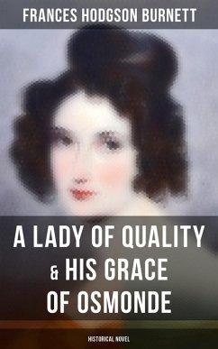A Lady of Quality & His Grace of Osmonde (Historical Novel) (eBook, ePUB) - Burnett, Frances Hodgson