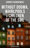 Without Dogma, Whirlpools & Children of the Soil: 3 Novels in one Volume (eBook, ePUB)