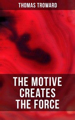 The Motive Creates the Force (eBook, ePUB)