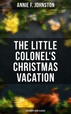 The Little Colonel's Christmas Vacation (Children's Book Classic) (eBook, ePUB) - Johnston, Annie F.