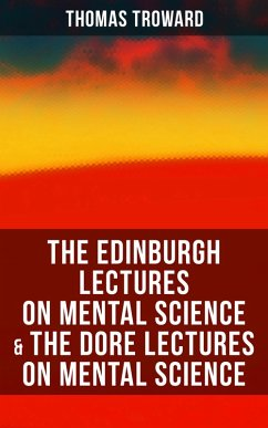 The Edinburgh Lectures on Mental Science & The Dore Lectures on Mental Science (eBook, ePUB)