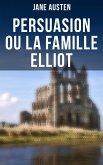 Persuasion ou La Famille Elliot (eBook, ePUB)