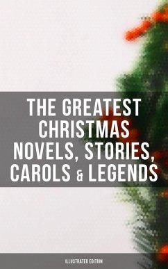 The Greatest Christmas Novels, Stories, Carols & Legends (Illustrated Edition) (eBook, ePUB)