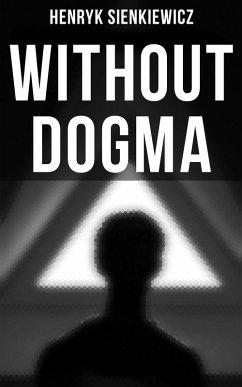 WITHOUT DOGMA (eBook, ePUB) - Sienkiewicz, Henryk