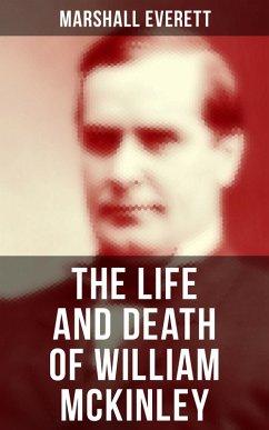 The Life and Death of William McKinley (eBook, ePUB)