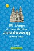 Jakobsweg Infos: 101 Dinge, die man über den Jakobsweg wissen muss (eBook, ePUB)