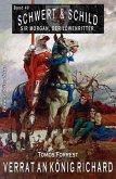 Schwert und Schild - Sir Morgan, der Löwenritter Band 40: Verrat an König Richard (eBook, ePUB)