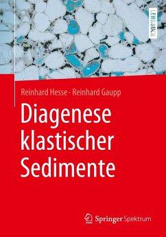 Diagenese klastischer Sedimente - Hesse, Reinhard; Gaupp, Reinhard