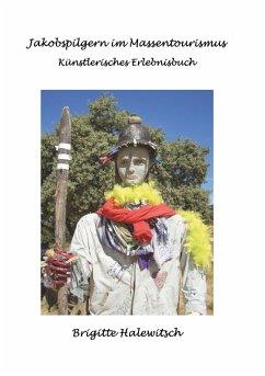 Jakobspilgern im Massentourismus (eBook, ePUB) - Halewitsch, Brigitte