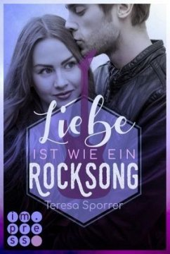 Liebe ist wie ein Rocksong (Die Rockstar-Reihe) - Sporrer, Teresa