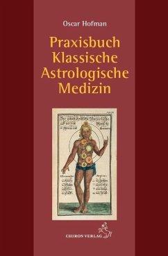 Praxisbuch klassische Astrologische Medizin - Hofman, Oscar