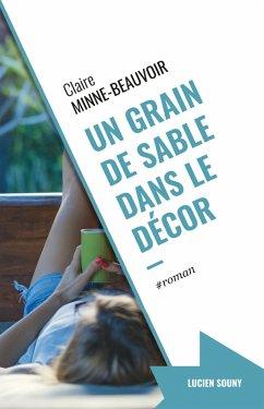 Un grain de sable dans le décor (eBook, ePUB) - Minne-Beauvoir, Claire