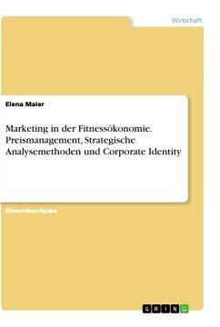 Marketing in der Fitnessökonomie. Preismanagement, Strategische Analysemethoden und Corporate Identity
