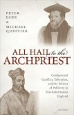 All Hail to the Archpriest: Confessional Conflict, Toleration, and the Politics of Publicity in Post-Reformation England