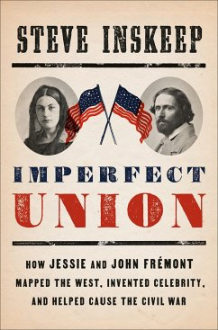 Imperfect Union: How Jessie and John Frémont Mapped the West, Invented Celebrity, and Helped Cause the Civil War - Inskeep, Steve
